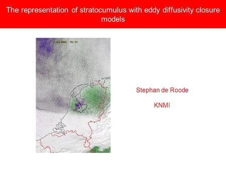 The representation of stratocumulus with eddy diffusivity closure models Stephan de Roode KNMI.