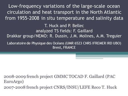 2008-2009 french project GMMC TOCAD F. Gaillard (PAC EuroArgo) ‏ 2007-2008 french project CNRS/INSU/LEFE Reco T. Huck Low-frequency variations of the large-scale.