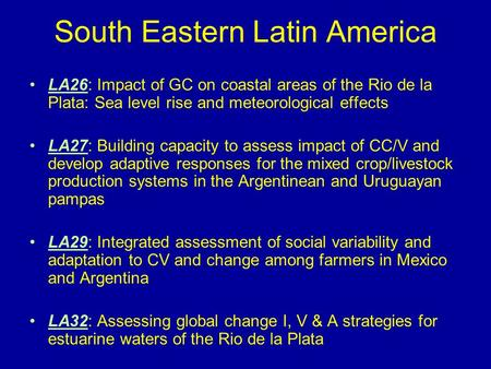 South Eastern Latin America LA26: Impact of GC on coastal areas of the Rio de la Plata: Sea level rise and meteorological effects LA27: Building capacity.