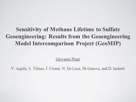 Sensitivity of Methane Lifetime to Sulfate Geoengineering: Results from the Geoengineering Model Intercomparison Project (GeoMIP) Giovanni Pitari V. Aquila,