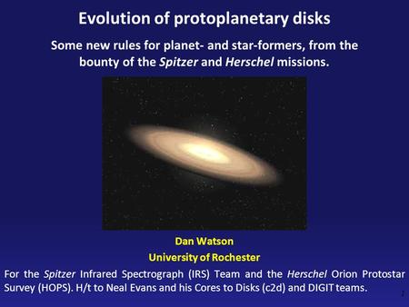 Evolution of protoplanetary disks Some new rules for planet- and star-formers, from the bounty of the Spitzer and Herschel missions. Dan Watson University.