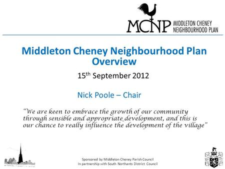 Sponsored by Middleton Cheney Parish Council In partnership with South Northants District Council Middleton Cheney Neighbourhood Plan Overview 15 th September.