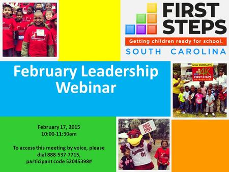 February Leadership Webinar February 17, 2015 10:00-11:30am To access this meeting by voice, please dial 888-537-7715, participant code 52045398#