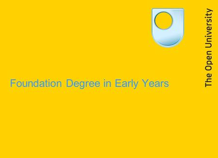 Foundation Degree in Early Years. Achievements The only recognised British University that exclusively offers supported distance learning No.1 for student.