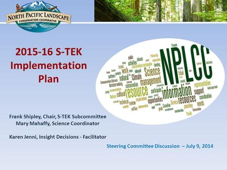 Frank Shipley, Chair, S-TEK Subcommittee Mary Mahaffy, Science Coordinator Karen Jenni, Insight Decisions - Facilitator 2015-16 S-TEK Implementation Plan.