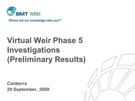 Virtual Weir Phase 5 Investigations (Preliminary Results) Canberra 29 September, 2009.