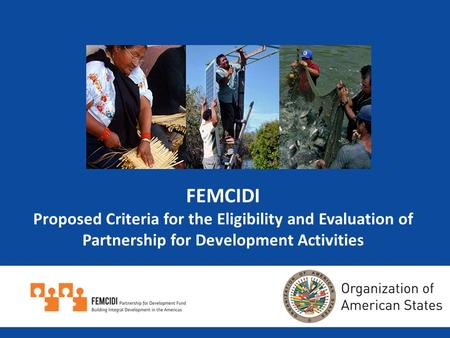 FEMCIDI Proposed Criteria for the Eligibility and Evaluation of Partnership for Development Activities.