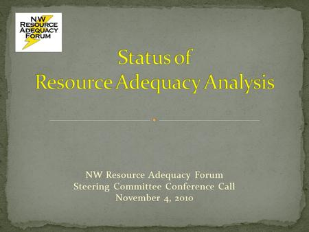 NW Resource Adequacy Forum Steering Committee Conference Call November 4, 2010.