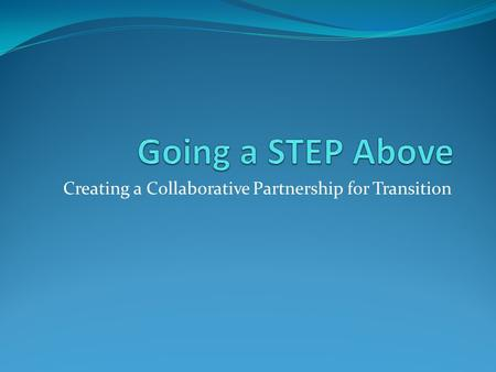 Creating a Collaborative Partnership for Transition.