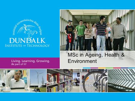 MSc in Ageing, Health & Environment. Content:  Programme development team  Local, national and international context  Programme Philosophy  Programme.