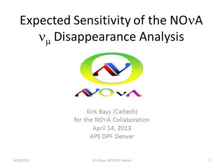 Expected Sensitivity of the NO A  Disappearance Analysis Kirk Bays (Caltech) for the NO A Collaboration April 14, 2013 APS DPF Denver Kirk Bays, APS DPF.