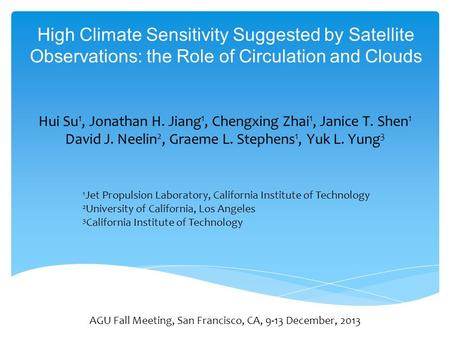 High Climate Sensitivity Suggested by Satellite Observations: the Role of Circulation and Clouds AGU Fall Meeting, San Francisco, CA, 9-13 December, 2013.