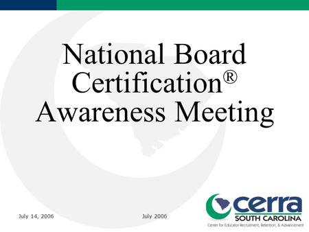 July 2006 National Board Certification ® Awareness Meeting July 14, 2006.