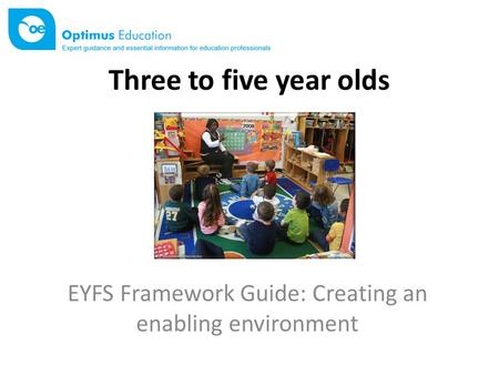 Three to five year olds EYFS Framework Guide: Creating an enabling environment.