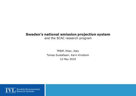 Sweden's national emission projection system and the SCAC research program TFEIP, Milan, Italy Tomas Gustafsson, Karin Kindbom 12 May 2015.