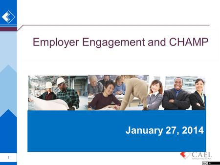 1 Employer Engagement and CHAMP January 2014 January 27, 2014.