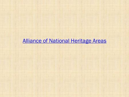 Alliance of National Heritage Areas. What is the mission of a Non-Profit for non-profits. To create and enhance strategic links among the Congressionally.