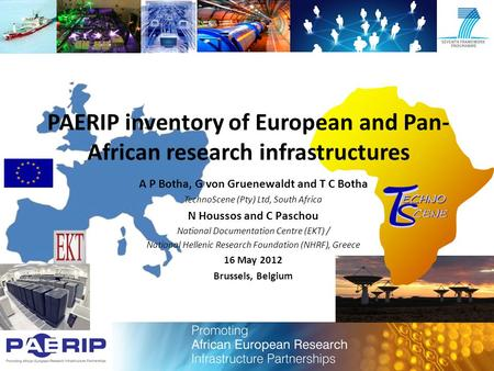 PAERIP inventory of European and Pan- African research infrastructures A P Botha, G von Gruenewaldt and T C Botha TechnoScene (Pty) Ltd, South Africa N.