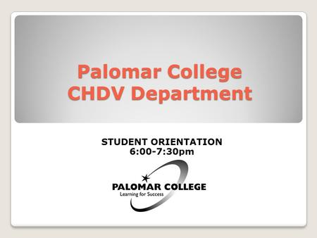 Palomar College CHDV Department STUDENT ORIENTATION 6:00-7:30pm.