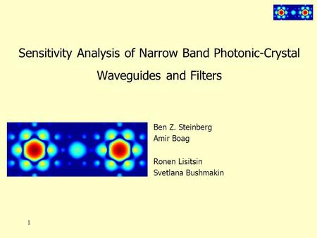 1 Sensitivity Analysis of Narrow Band Photonic-Crystal Waveguides and Filters Ben Z. Steinberg Amir Boag Ronen Lisitsin Svetlana Bushmakin.