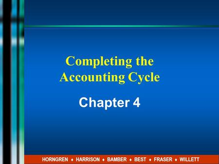 Completing the Accounting Cycle Chapter 4 HORNGREN ♦ HARRISON ♦ BAMBER ♦ BEST ♦ FRASER ♦ WILLETT.