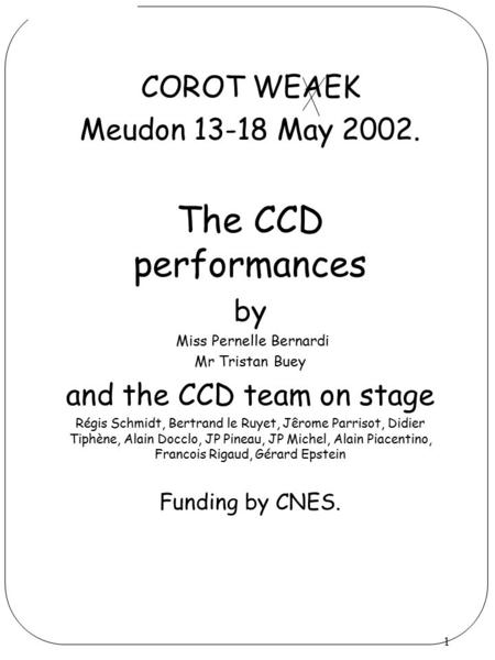 1 COROT WEAEK Meudon 13-18 May 2002. The CCD performances by Miss Pernelle Bernardi Mr Tristan Buey and the CCD team on stage Régis Schmidt, Bertrand le.