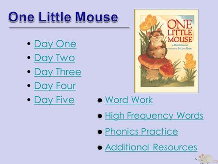 Day One Day Two Day Three Day Four Day Five  Word Work Word Work  High Frequency Words High Frequency Words  Phonics Practice Phonics Practice  Additional.