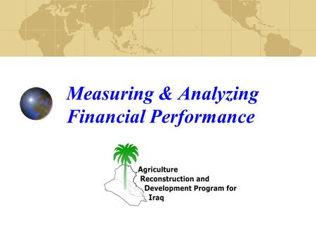 Measuring & Analyzing Financial Performance. ANALYZING FINANCIAL POSITION AND PERFORMANCE Analyze Financial Statement information Learn two basic types.