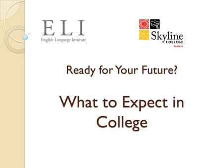 Ready for Your Future? What to Expect in College.
