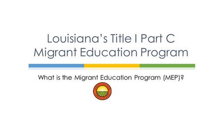 Louisiana's Title I Part C Migrant Education Program