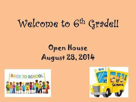 Welcome to 6 th Grade!! Open House August 28, 2014.