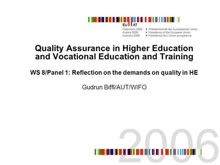 Quality Assurance in Higher Education and Vocational Education and Training WS 8/Panel 1: Reflection on the demands on quality in HE Gudrun Biffl/AUT/WIFO.
