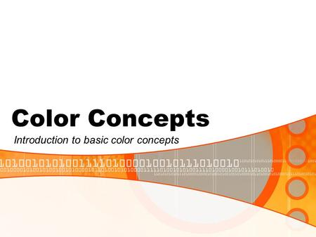 Color Concepts Introduction to basic color concepts.
