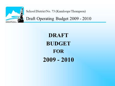 School District No. 73 (Kamloops/Thompson) Draft Operating Budget 2009 - 2010 DRAFT BUDGET FOR 2009 - 2010.