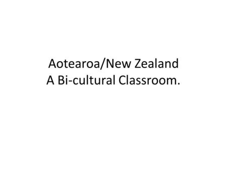 Aotearoa/New Zealand A Bi-cultural Classroom.. To gain full registration PRTs must participate in an Induction and Mentoring programme supervised by a.