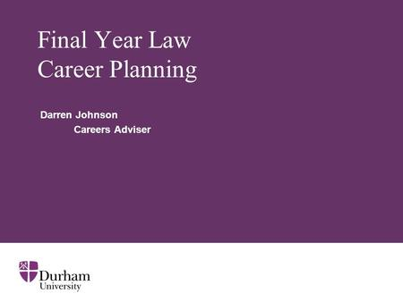 Final Year Law Career Planning Darren Johnson Careers Adviser.