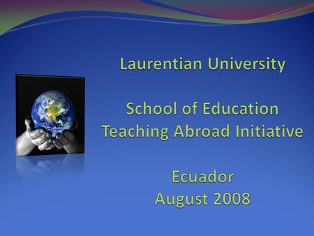 Teaching Abroad  Share passion for teaching and education  Gain valuable work/life experience  Make connections for future initiatives at Laurentian.