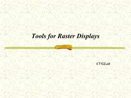 Tools for Raster Displays CVGLab Goals of the Chapter To describe pixmaps and useful operations on them. To develop tools for copying, scaling, and rotating.
