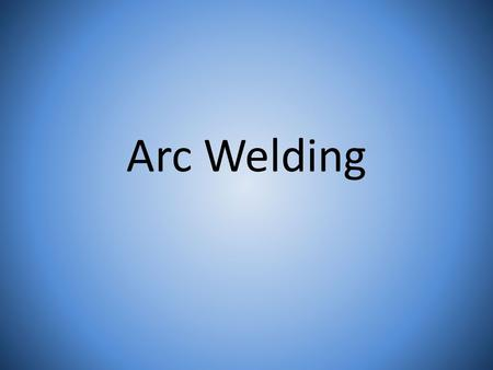 Arc Welding. Fusion Weld Where the edges of the base metal are melted together and solidify.