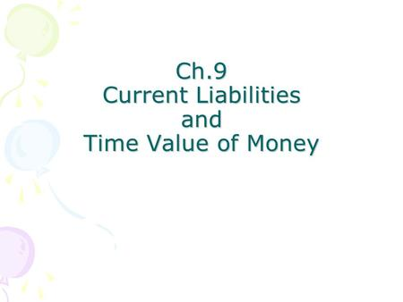Ch.9 Current Liabilities and Time Value of Money.