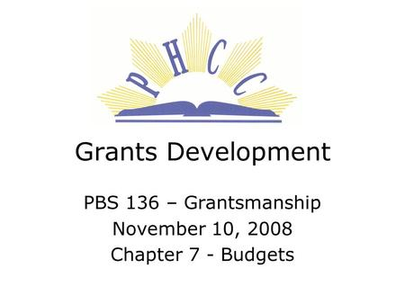 Grants Development PBS 136 – Grantsmanship November 10, 2008 Chapter 7 - Budgets.