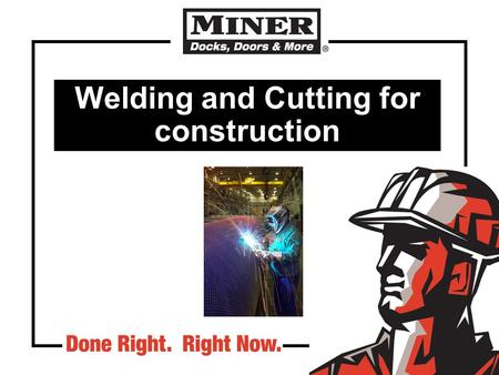 Welding and Cutting for construction. Welding safety program guidelines Person responsible Accountability and enforcement Job hazard assessment Special.