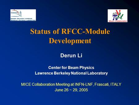 Status of RFCC-Module Development Derun Li Center for Beam Physics Lawrence Berkeley National Laboratory MICE Collaboration Meeting at INFN-LNF, Frascati,