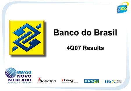 1 Banco do Brasil 4Q07 Results. 2 Net Income Recurring Net Income – R$ million Net Income – R$ million ROE - % Recurring ROE - % 3Q074Q061Q072Q07 20062007.
