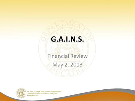 G.A.I.N.S. Financial Review May 2, 2013. Items to be Covered FY 2013 Mid Term Budget FY 2014 Budget 2013 Legislation Allotment Sheets Other Legislation.