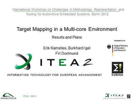 ITEA2 - 09013 International Workshop on Challenges in Methodology, Representation, and Tooling for Automotive Embedded Systems, Berlin 2012 Target Mapping.
