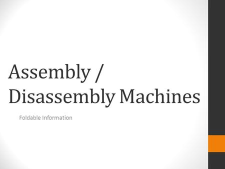 Assembly / Disassembly Machines Foldable Information.