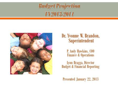 Dr. Yvonne W. Brandon, Superintendent Superintendent P. Andy Hawkins, COO Finance & Operations Lynn Bragga, Director Budget & Financial Reporting Presented.