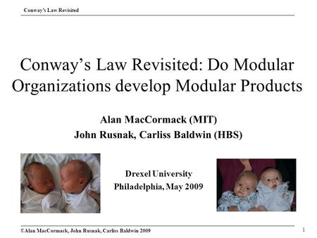 Conway's Law Revisited ©Alan MacCormack, John Rusnak, Carliss Baldwin 2009 1 Conway's Law Revisited: Do Modular Organizations develop Modular Products.