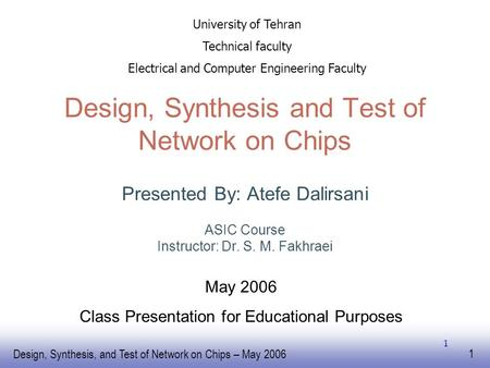 EE141 Design, Synthesis, and Test of Network on Chips – May 2006 1 1 Design, Synthesis and Test of Network on Chips Presented By: Atefe Dalirsani ASIC.